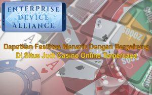 Dapatkan Fasilitas Menarik Dengan Bergabung Di Situs Judi Casino Online Terpercaya